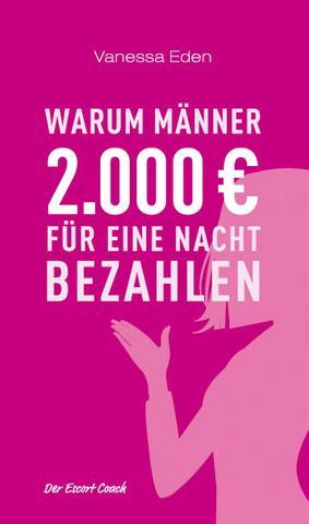 Warum Männer 2000 Euro für eine Nacht bezahlen. - (Training, Escort)