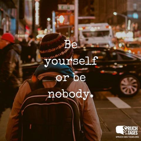 Be yourself - (Englisch, Sprüche, Zitat)