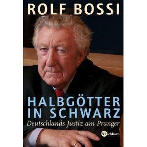 Rolf Bossi - (Gesetz, Richter, Rechtsbeugung)