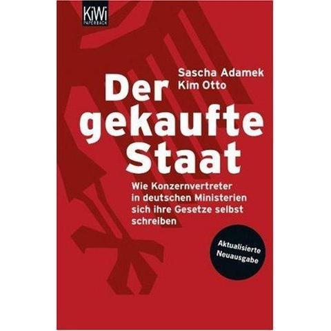 Der gekaufte Staat- Wie Konzernvertreter in deutschen Ministerien sich ihre Gese - (Politik, Markt)