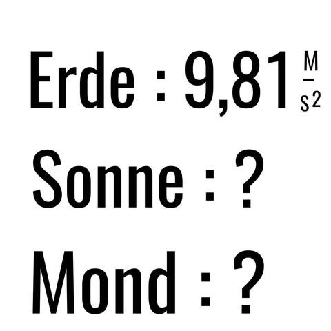 Erde : 9,81 m:s•s Sonne : ? Mond : ? Oder andere Planeten ... ? - (Schule, Mathe, Mathematik)