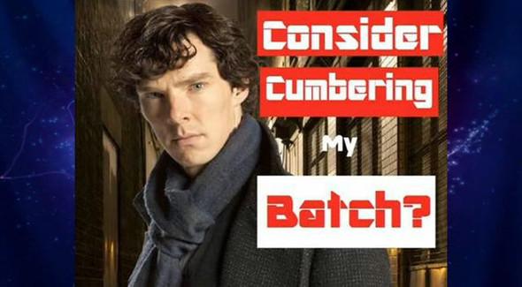 consider cumbering my batch? - (Schauspieler, Fan, Sherlock)