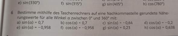 Bestimme auf eine Nachkommastellen gerundete Nährungswerte für alle Winkel a zwischen 0° und 360° mit...?