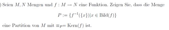 Ich soll beweisen, dass die Menge P eine Partition von M mit =p = Kern(f) ist. Kann mir jemand mit diesem Beweis helfen?