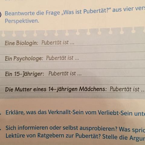 Eine Biologin: Pubertä ist  Ein Psychologe: Pubertätet ist..  15-Jähriger&Mutter - (Schule, Biologie, Pubertaet)