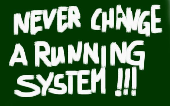 """""""Never change a running system"""" --- """"Installieren Sie immer alle Updates für Betriebssystem und Programme"""" - JA WAS DENN NU?"""